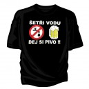 Tričko - šetři vodou, dej si pivo!!